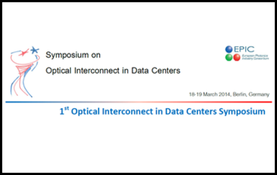Optical Interconnect in Data Centers Symposium, 18-19 March 2014, Berlin, Germany